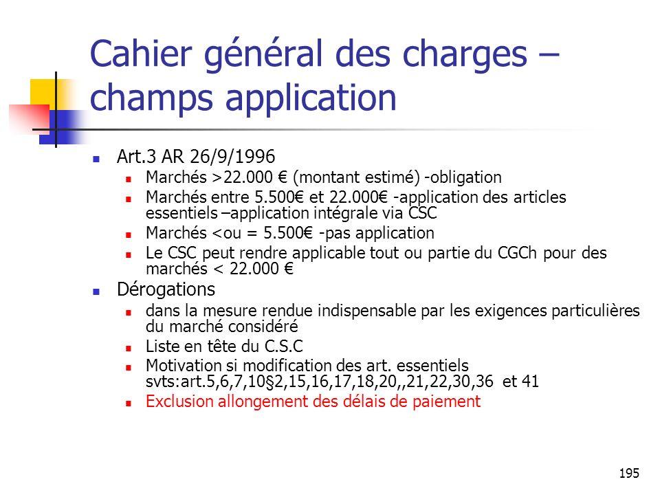 195 Cahier général des charges – champs application Art.3 AR 26/9/1996 Marchés >22.000 (montant estimé) -obligation Marchés entre 5.500 et 22.000 -app
