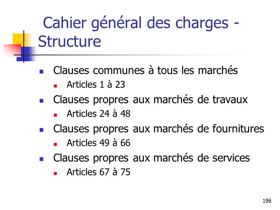 196 Cahier général des charges - Structure Clauses communes à tous les marchés Articles 1 à 23 Clauses propres aux marchés de travaux Articles 24 à 48