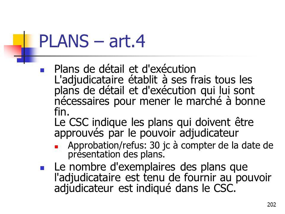 202 PLANS – art.4 Plans de détail et d exécution L adjudicataire établit à ses frais tous les plans de détail et d exécution qui lui sont nécessaires pour mener le marché à bonne fin.