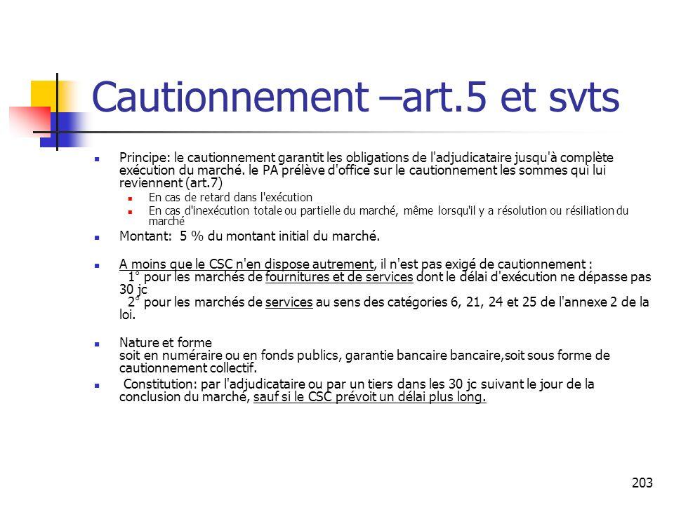 203 Cautionnement –art.5 et svts Principe: le cautionnement garantit les obligations de l adjudicataire jusqu à complète exécution du marché.