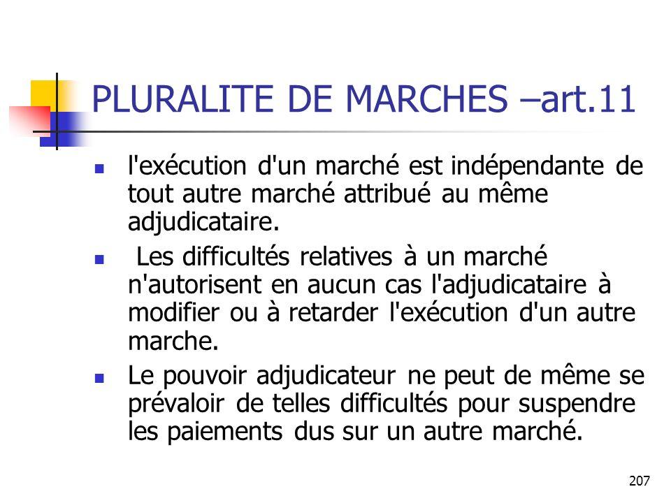 207 PLURALITE DE MARCHES –art.11 l'exécution d'un marché est indépendante de tout autre marché attribué au même adjudicataire. Les difficultés relativ