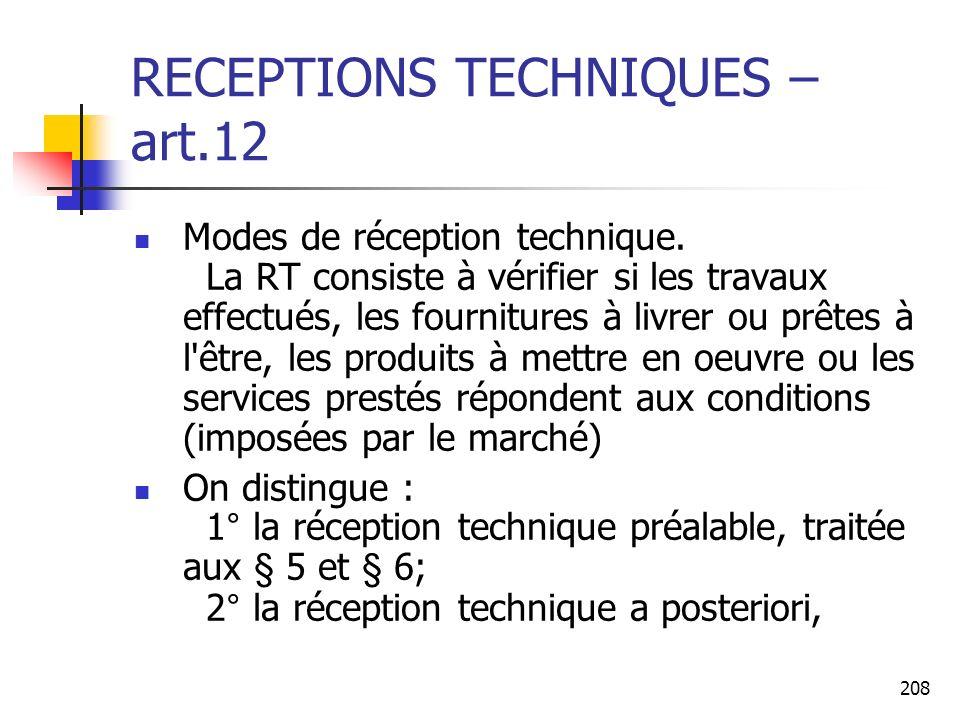 208 RECEPTIONS TECHNIQUES – art.12 Modes de réception technique. La RT consiste à vérifier si les travaux effectués, les fournitures à livrer ou prête