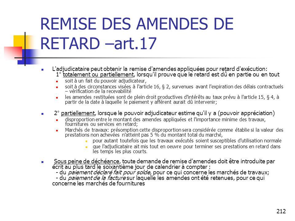 212 REMISE DES AMENDES DE RETARD –art.17 L'adjudicataire peut obtenir la remise d'amendes appliquées pour retard d'exécution: 1° totalement ou partiel