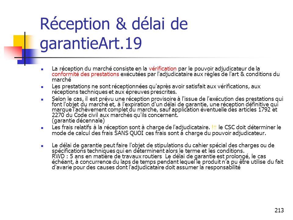 213 Réception & délai de garantieArt.19 La réception du marché consiste en la vérification par le pouvoir adjudicateur de la conformité des prestation