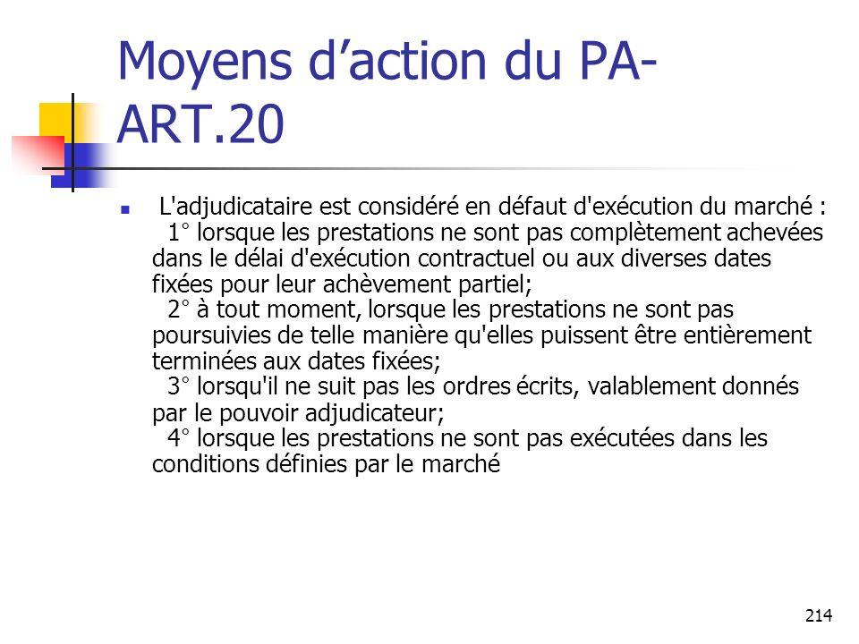 214 Moyens daction du PA- ART.20 L'adjudicataire est considéré en défaut d'exécution du marché : 1° lorsque les prestations ne sont pas complètement a