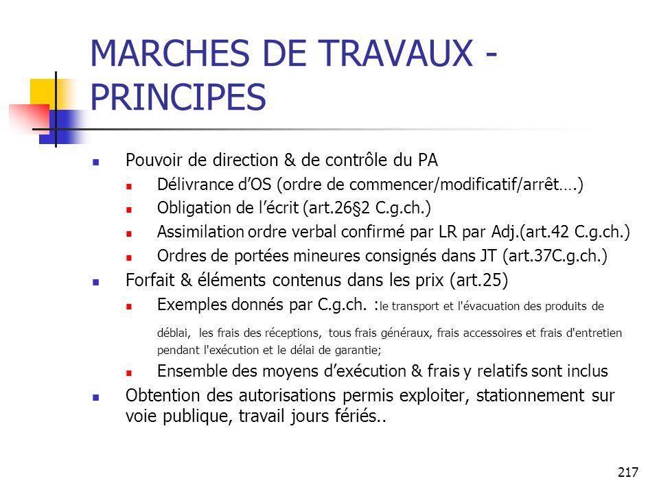 217 MARCHES DE TRAVAUX - PRINCIPES Pouvoir de direction & de contrôle du PA Délivrance dOS (ordre de commencer/modificatif/arrêt….) Obligation de lécr