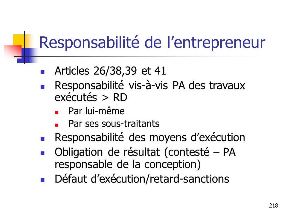 218 Responsabilité de lentrepreneur Articles 26/38,39 et 41 Responsabilité vis-à-vis PA des travaux exécutés > RD Par lui-même Par ses sous-traitants