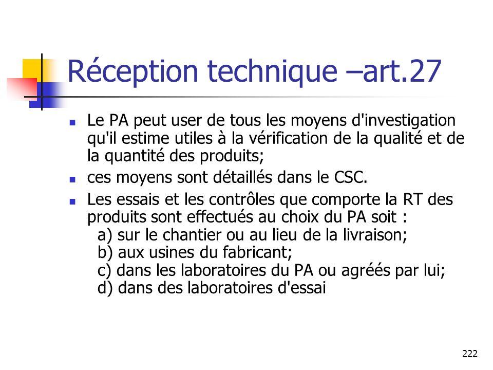 222 Réception technique –art.27 Le PA peut user de tous les moyens d investigation qu il estime utiles à la vérification de la qualité et de la quantité des produits; ces moyens sont détaillés dans le CSC.
