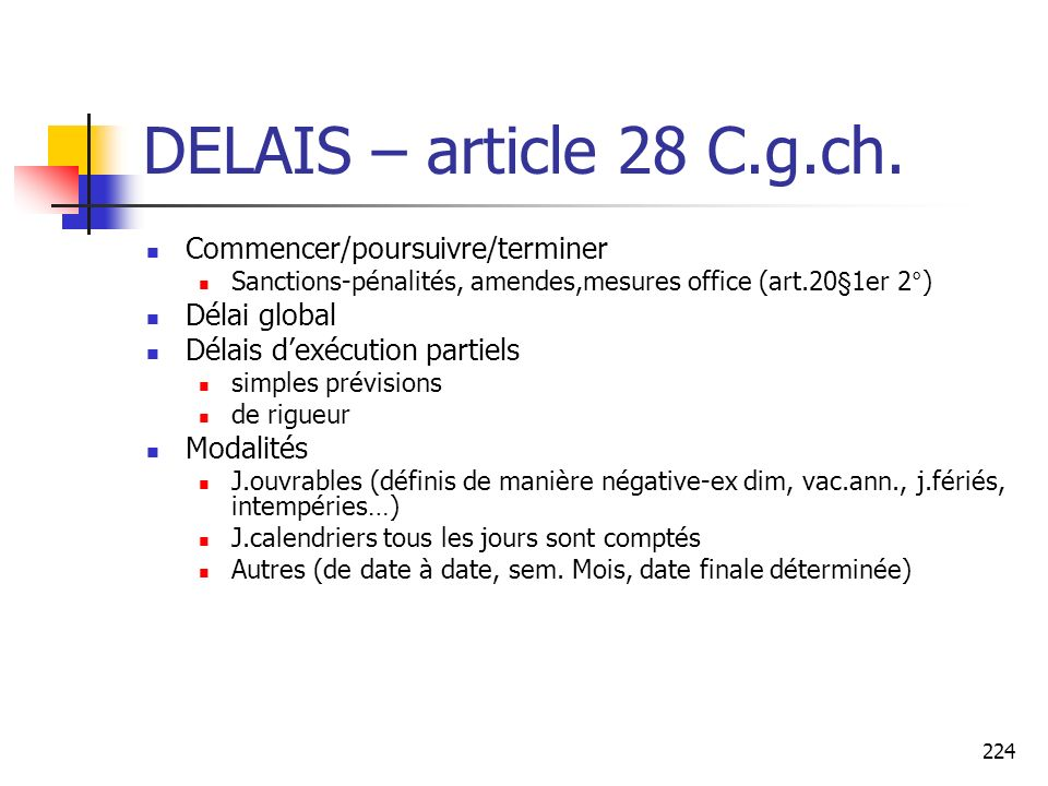 224 DELAIS – article 28 C.g.ch. Commencer/poursuivre/terminer Sanctions-pénalités, amendes,mesures office (art.20§1er 2°) Délai global Délais dexécuti