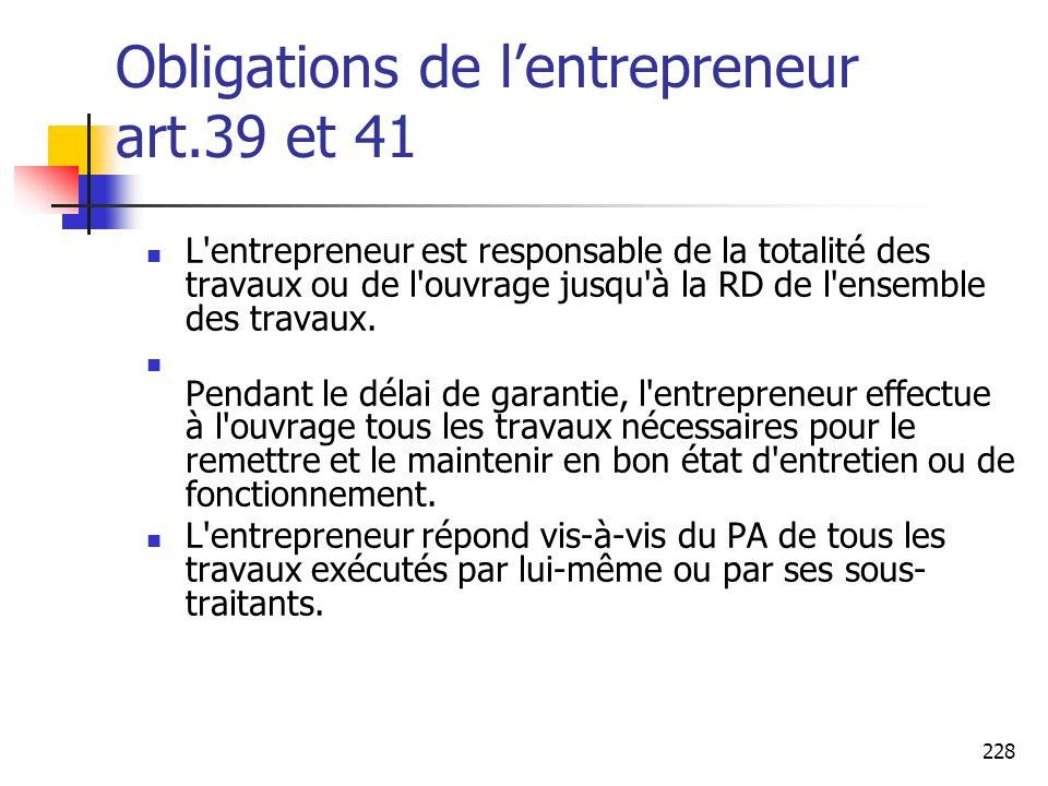 228 Obligations de lentrepreneur art.39 et 41 L entrepreneur est responsable de la totalité des travaux ou de l ouvrage jusqu à la RD de l ensemble des travaux.