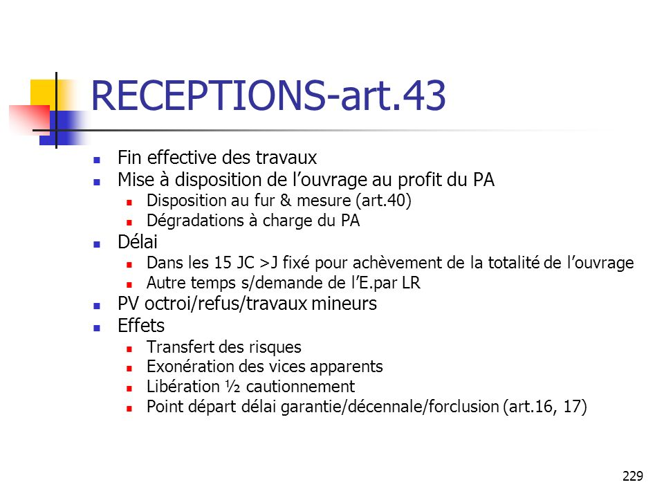 229 RECEPTIONS-art.43 Fin effective des travaux Mise à disposition de louvrage au profit du PA Disposition au fur & mesure (art.40) Dégradations à cha