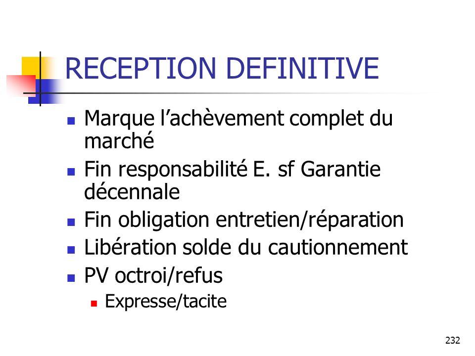 232 RECEPTION DEFINITIVE Marque lachèvement complet du marché Fin responsabilité E. sf Garantie décennale Fin obligation entretien/réparation Libérati