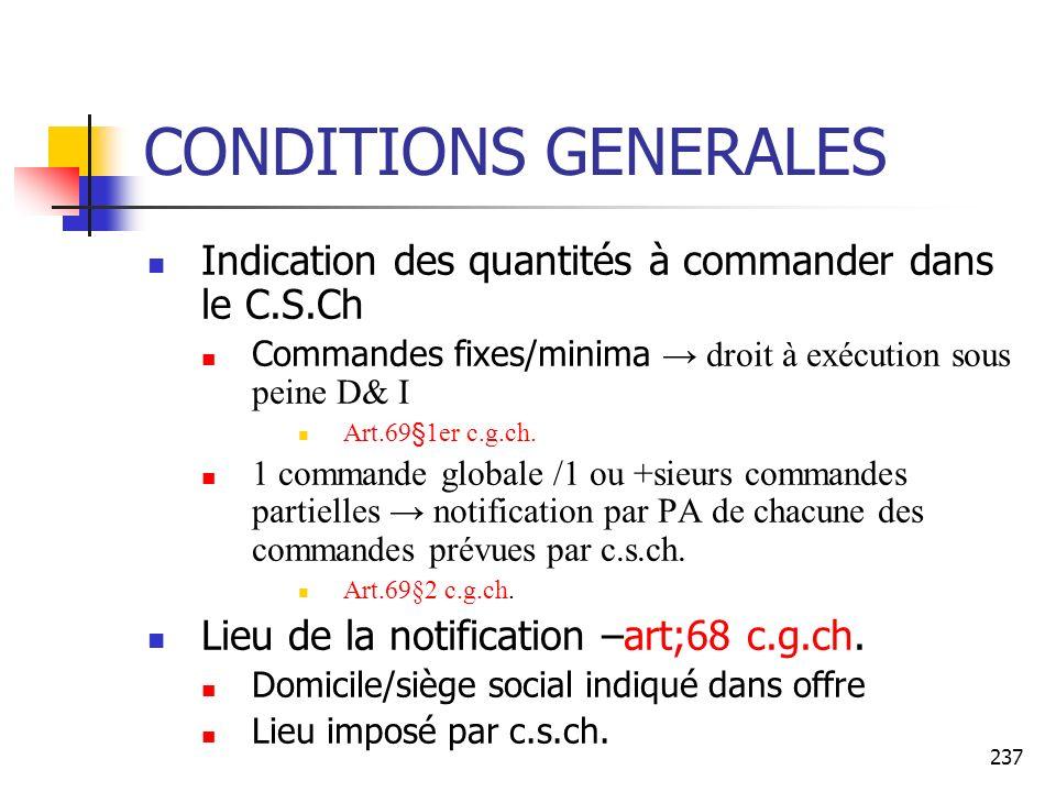 237 CONDITIONS GENERALES Indication des quantités à commander dans le C.S.Ch Commandes fixes/minima droit à exécution sous peine D& I Art.69§1er c.g.ch.