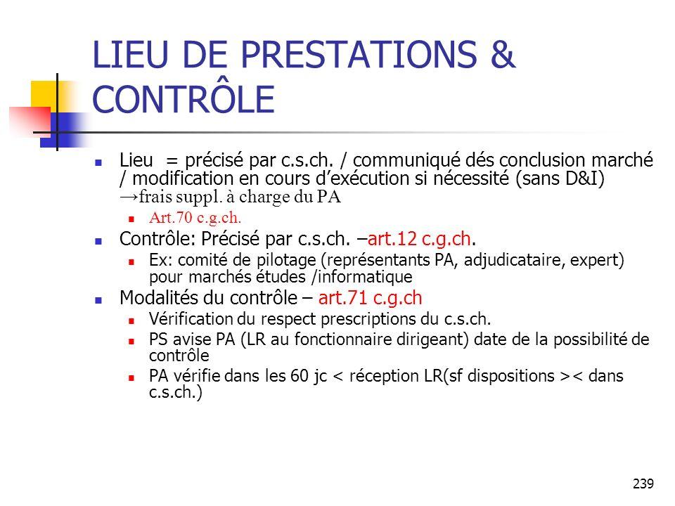 239 LIEU DE PRESTATIONS & CONTRÔLE Lieu = précisé par c.s.ch. / communiqué dés conclusion marché / modification en cours dexécution si nécessité (sans