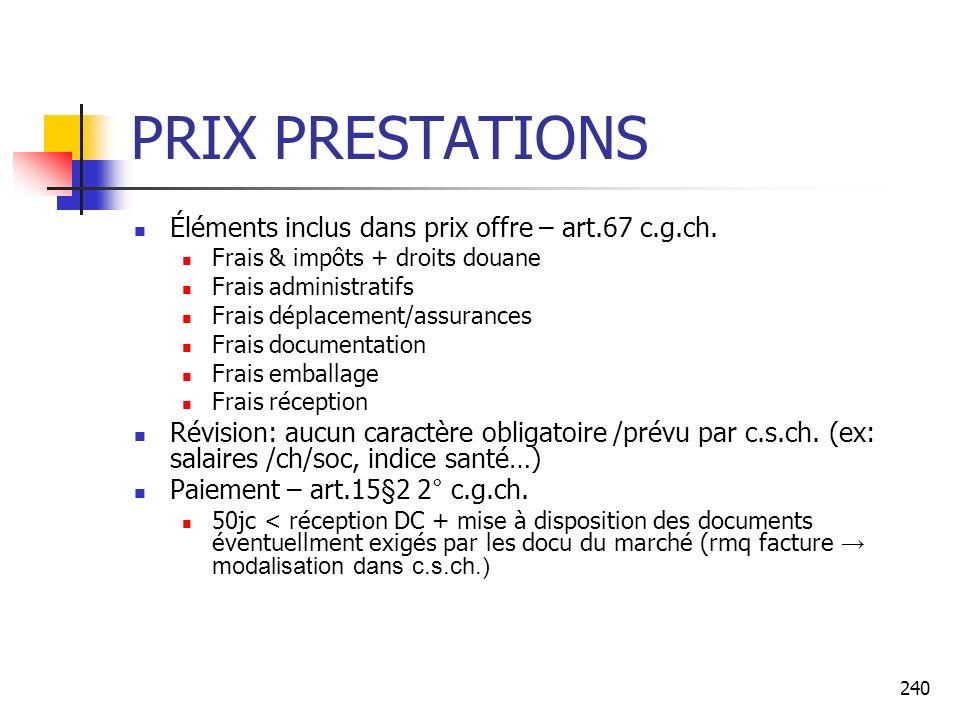 240 PRIX PRESTATIONS Éléments inclus dans prix offre – art.67 c.g.ch. Frais & impôts + droits douane Frais administratifs Frais déplacement/assurances