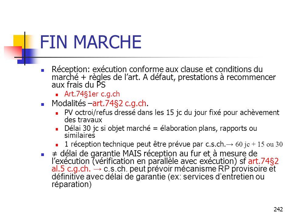 242 FIN MARCHE Réception: exécution conforme aux clause et conditions du marché + règles de lart. A défaut, prestations à recommencer aux frais du PS