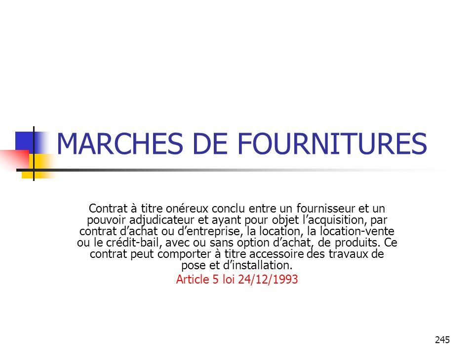 245 MARCHES DE FOURNITURES Contrat à titre onéreux conclu entre un fournisseur et un pouvoir adjudicateur et ayant pour objet lacquisition, par contra