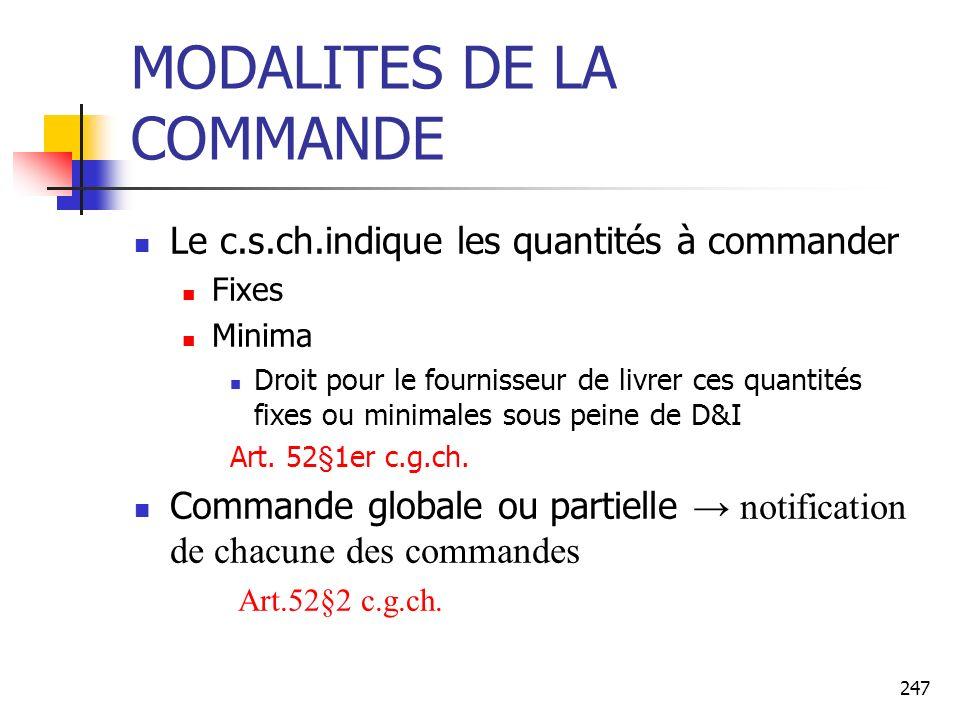 247 MODALITES DE LA COMMANDE Le c.s.ch.indique les quantités à commander Fixes Minima Droit pour le fournisseur de livrer ces quantités fixes ou minimales sous peine de D&I Art.