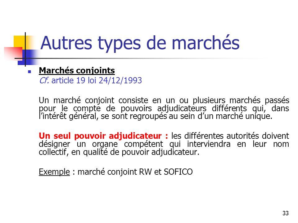 33 Autres types de marchés Marchés conjoints Cf. article 19 loi 24/12/1993 Un marché conjoint consiste en un ou plusieurs marchés passés pour le compt