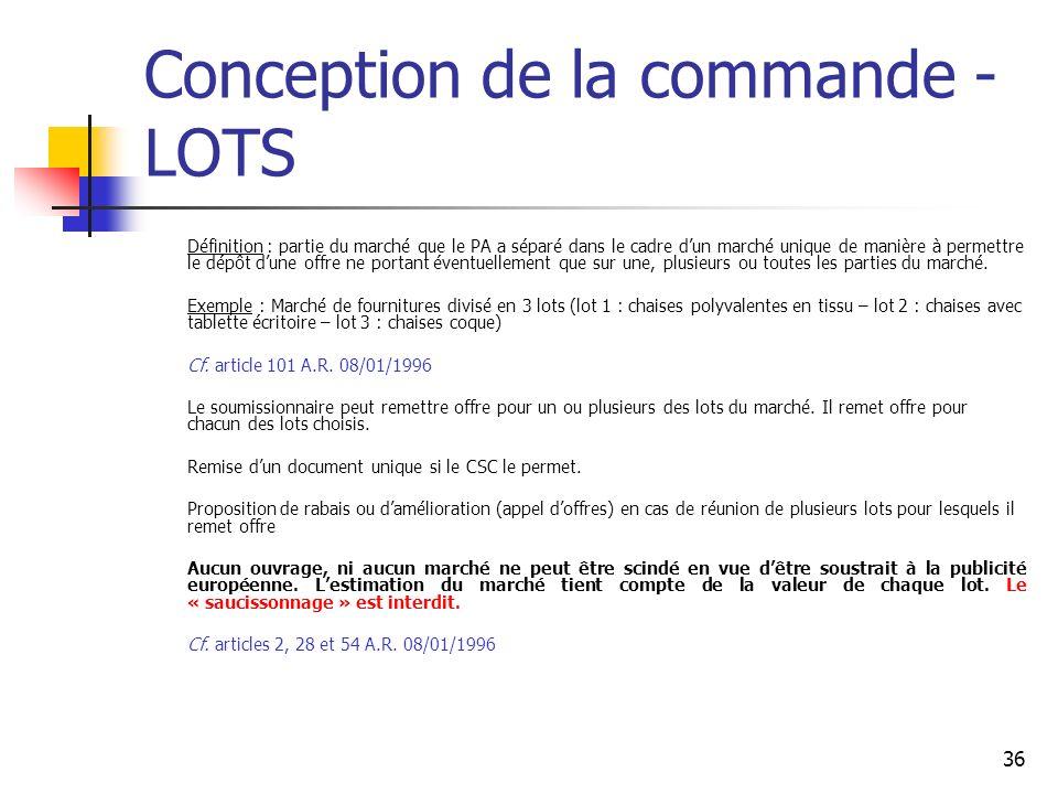 36 Conception de la commande - LOTS Définition : partie du marché que le PA a séparé dans le cadre dun marché unique de manière à permettre le dépôt d