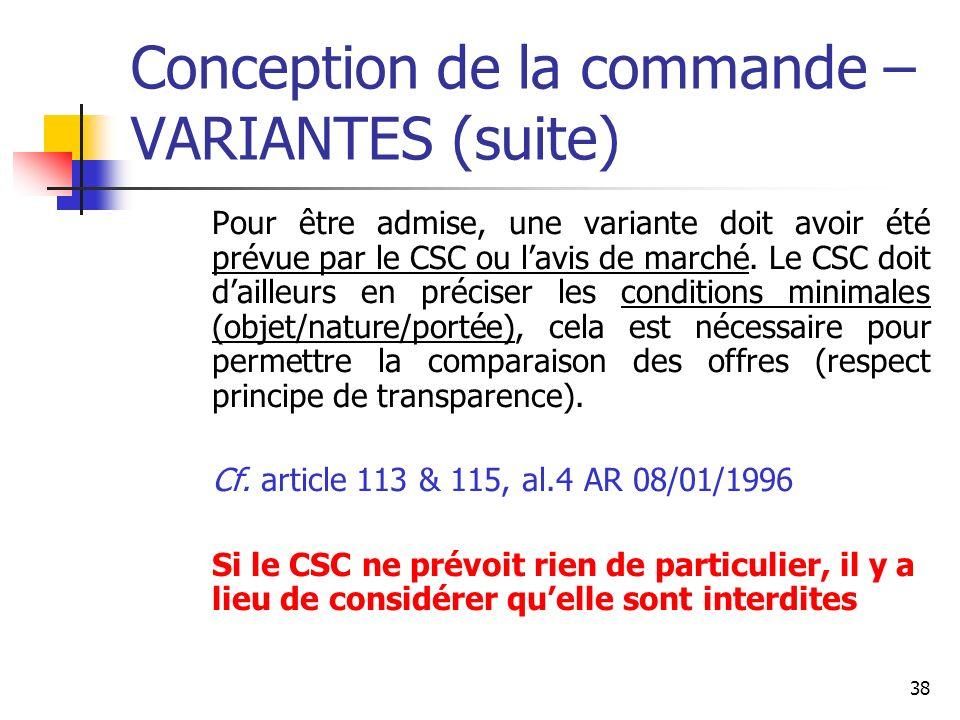 38 Conception de la commande – VARIANTES (suite) Pour être admise, une variante doit avoir été prévue par le CSC ou lavis de marché. Le CSC doit daill