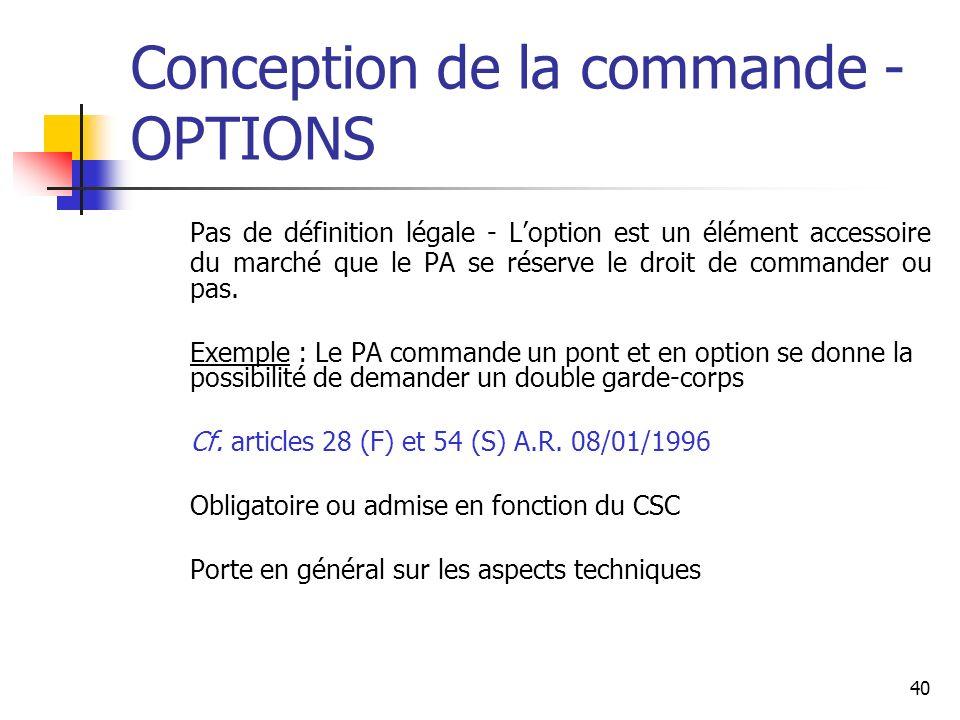 40 Conception de la commande - OPTIONS Pas de définition légale - Loption est un élément accessoire du marché que le PA se réserve le droit de commander ou pas.