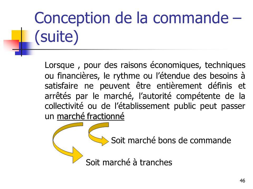 46 Conception de la commande – (suite) marché fractionné Lorsque, pour des raisons économiques, techniques ou financières, le rythme ou létendue des b