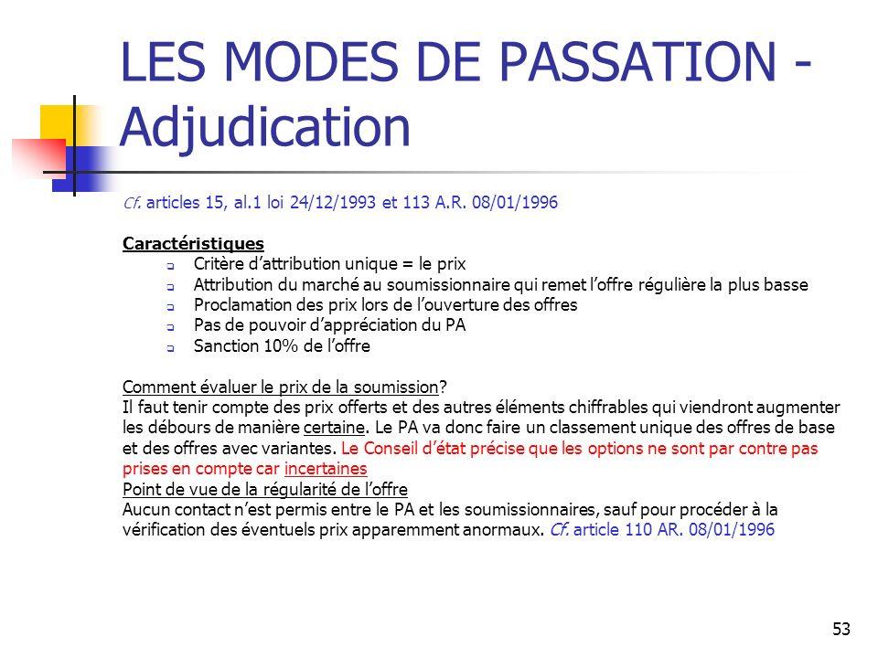 53 LES MODES DE PASSATION - Adjudication Cf. articles 15, al.1 loi 24/12/1993 et 113 A.R. 08/01/1996 Caractéristiques Critère dattribution unique = le