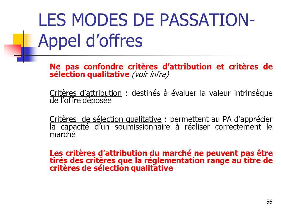 56 LES MODES DE PASSATION- Appel doffres Ne pas confondre critères dattribution et critères de sélection qualitative (voir infra) Critères dattributio