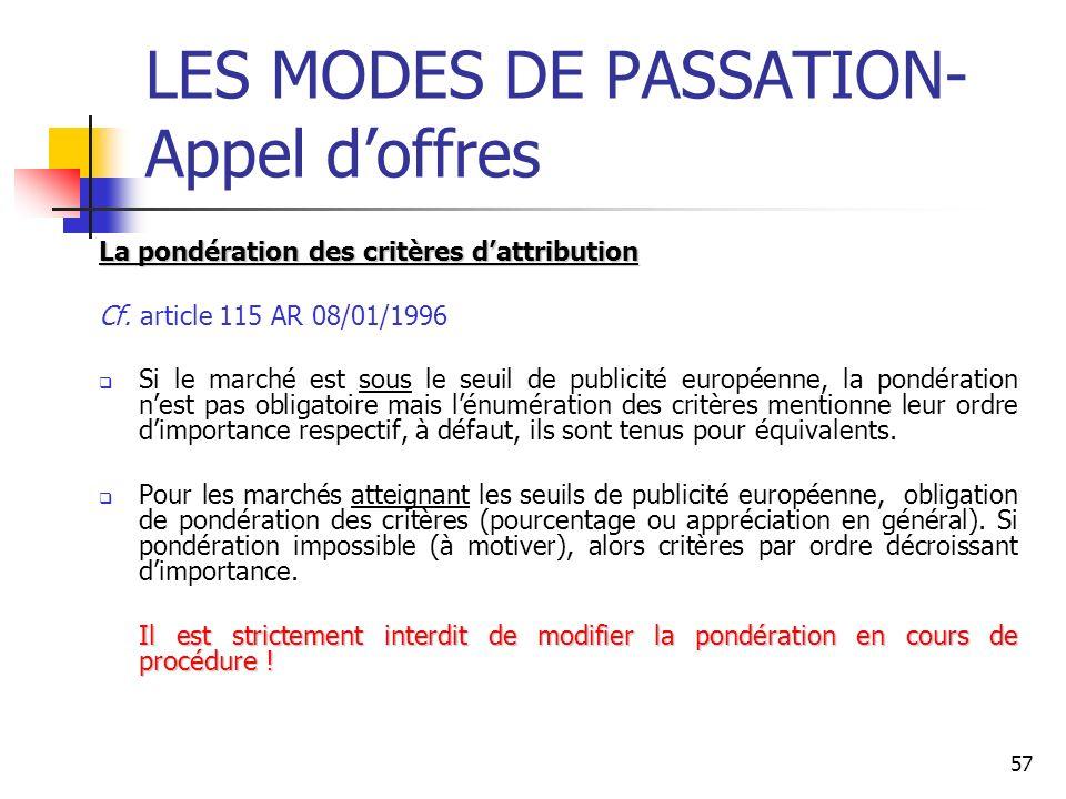57 LES MODES DE PASSATION- Appel doffres La pondération des critères dattribution Cf. article 115 AR 08/01/1996 Si le marché est sous le seuil de publ