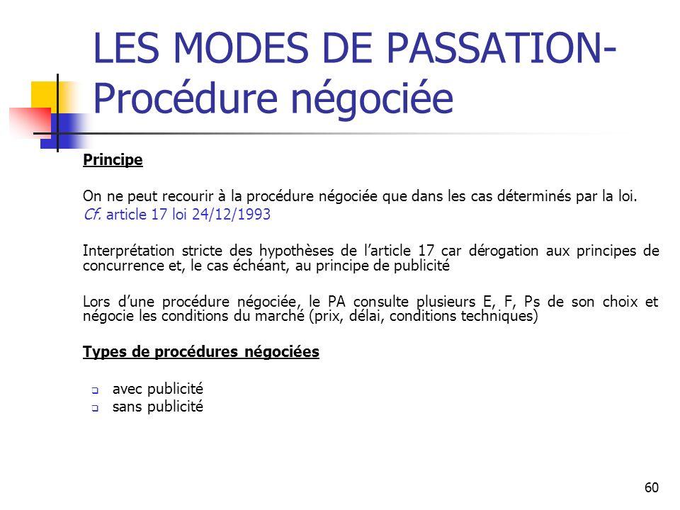 60 LES MODES DE PASSATION- Procédure négociée Principe On ne peut recourir à la procédure négociée que dans les cas déterminés par la loi. Cf. article