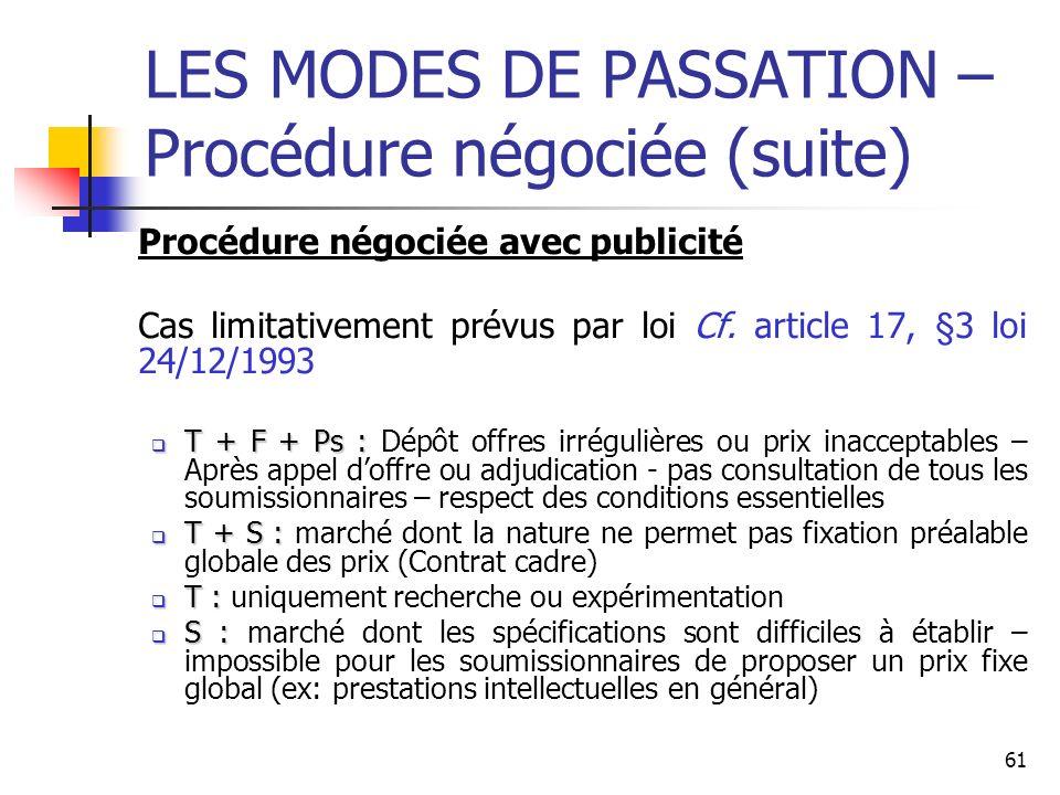 61 LES MODES DE PASSATION – Procédure négociée (suite) Procédure négociée avec publicité Cas limitativement prévus par loi Cf. article 17, §3 loi 24/1