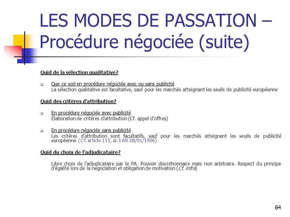 64 LES MODES DE PASSATION – Procédure négociée (suite) Quid de la sélection qualitative? Que ce soit en procédure négociée avec ou sans publicité Que