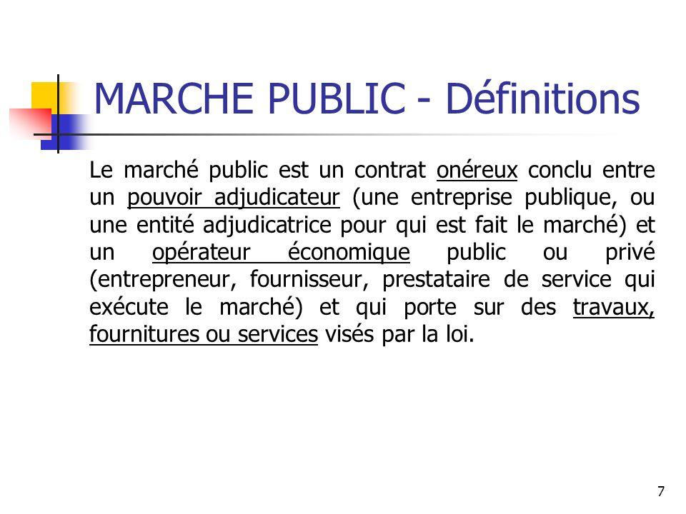 7 MARCHE PUBLIC - Définitions Le marché public est un contrat onéreux conclu entre un pouvoir adjudicateur (une entreprise publique, ou une entité adj