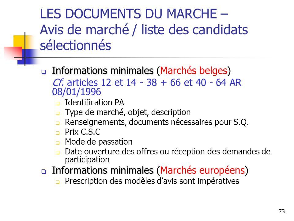 73 LES DOCUMENTS DU MARCHE – Avis de marché / liste des candidats sélectionnés Informations minimales Informations minimales (Marchés belges) Cf. arti
