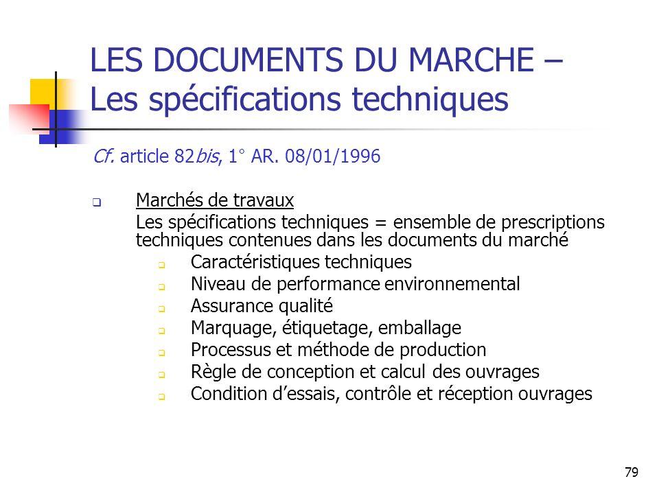 79 LES DOCUMENTS DU MARCHE – Les spécifications techniques Cf. article 82bis, 1° AR. 08/01/1996 Marchés de travaux Les spécifications techniques = ens