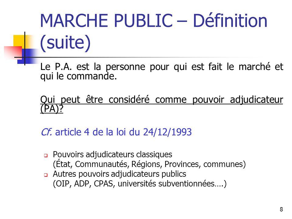 8 MARCHE PUBLIC – Définition (suite) Le P.A. est la personne pour qui est fait le marché et qui le commande. Qui peut être considéré comme pouvoir adj