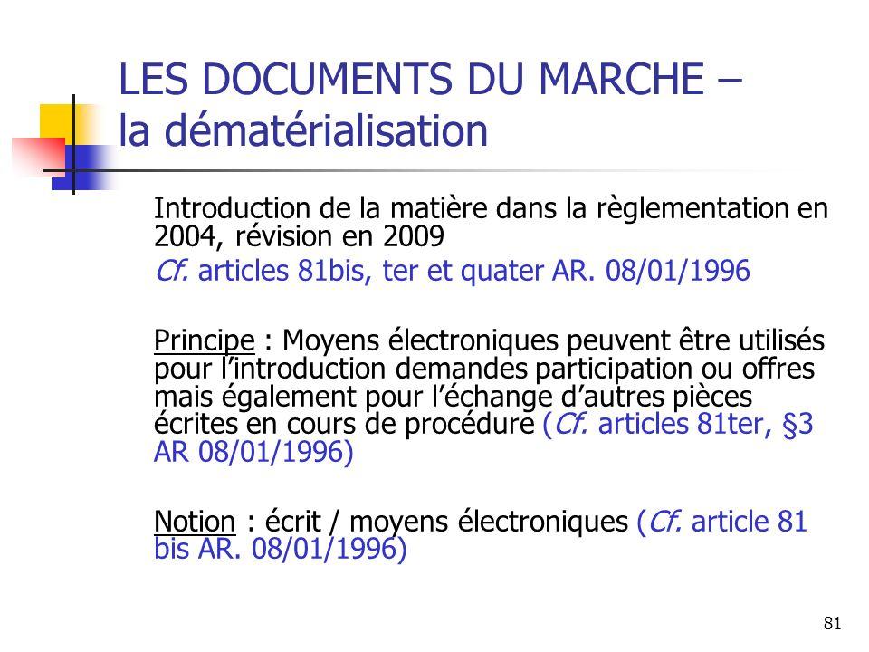 81 LES DOCUMENTS DU MARCHE – la dématérialisation Introduction de la matière dans la règlementation en 2004, révision en 2009 Cf. articles 81bis, ter