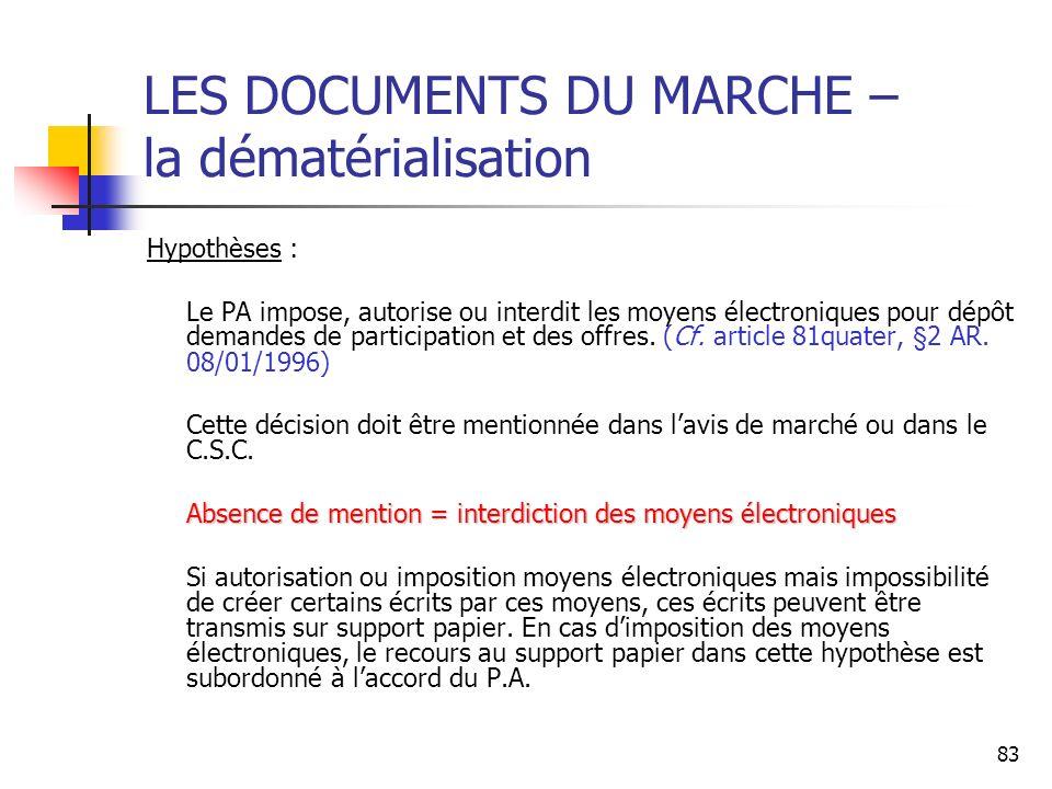 83 LES DOCUMENTS DU MARCHE – la dématérialisation Hypothèses : Le PA impose, autorise ou interdit les moyens électroniques pour dépôt demandes de participation et des offres.