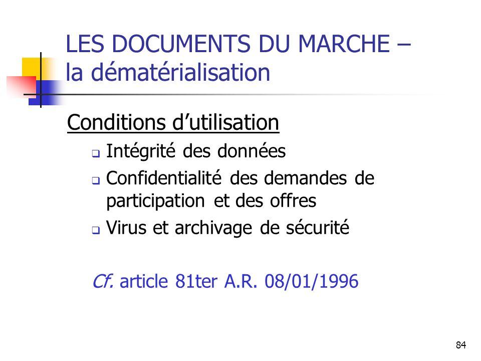 84 LES DOCUMENTS DU MARCHE – la dématérialisation Conditions dutilisation Intégrité des données Confidentialité des demandes de participation et des o