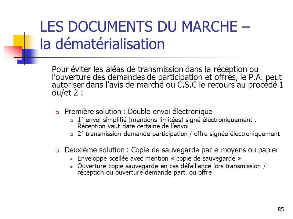 85 LES DOCUMENTS DU MARCHE – la dématérialisation Pour éviter les aléas de transmission dans la réception ou louverture des demandes de participation