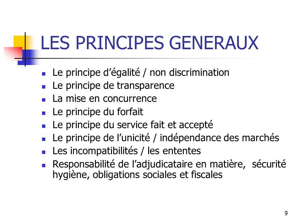9 LES PRINCIPES GENERAUX Le principe dégalité / non discrimination Le principe de transparence La mise en concurrence Le principe du forfait Le princi