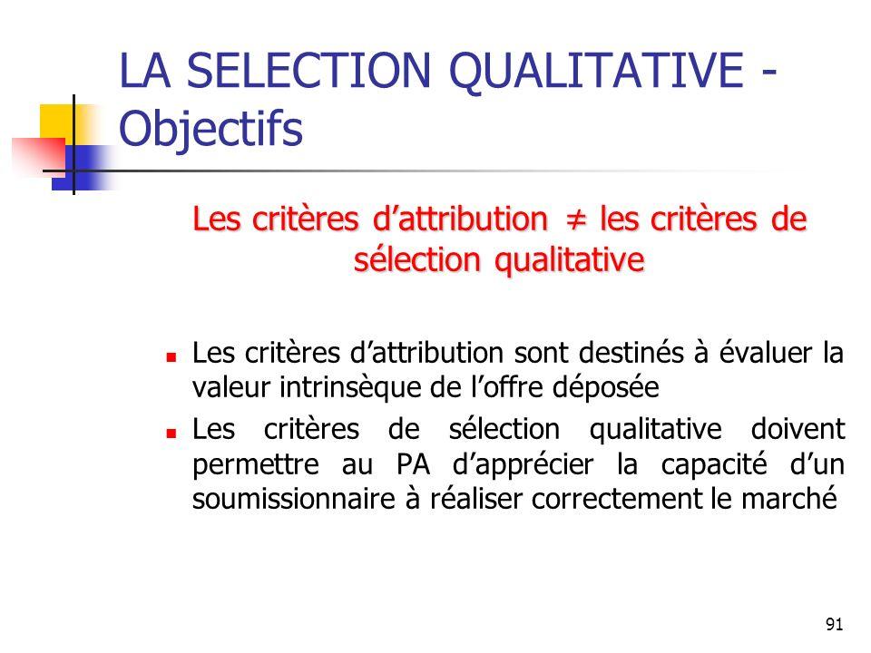 91 LA SELECTION QUALITATIVE - Objectifs Les critères dattribution les critères de sélection qualitative Les critères dattribution sont destinés à éval