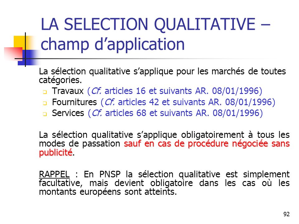 92 LA SELECTION QUALITATIVE – champ dapplication La sélection qualitative sapplique pour les marchés de toutes catégories. Travaux (Cf. articles 16 et