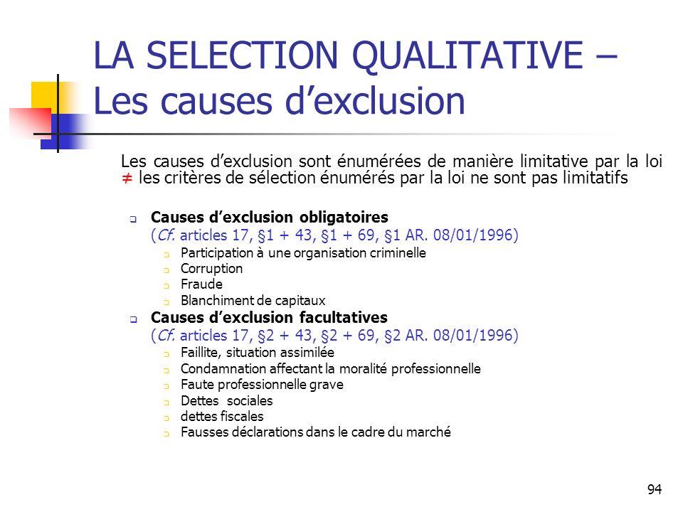 94 LA SELECTION QUALITATIVE – Les causes dexclusion Les causes dexclusion sont énumérées de manière limitative par la loi les critères de sélection én
