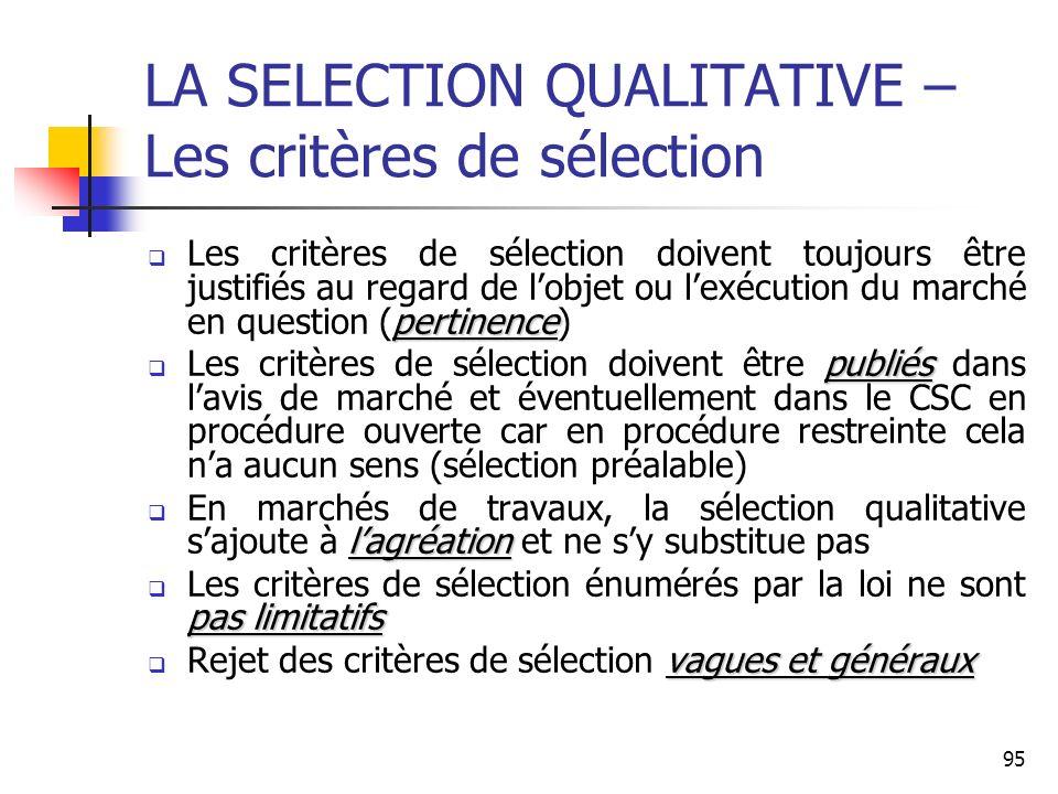 95 LA SELECTION QUALITATIVE – Les critères de sélection pertinence Les critères de sélection doivent toujours être justifiés au regard de lobjet ou le