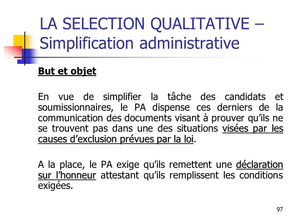 97 LA SELECTION QUALITATIVE – Simplification administrative But et objet visées par les causes dexclusion prévues par la loi En vue de simplifier la t