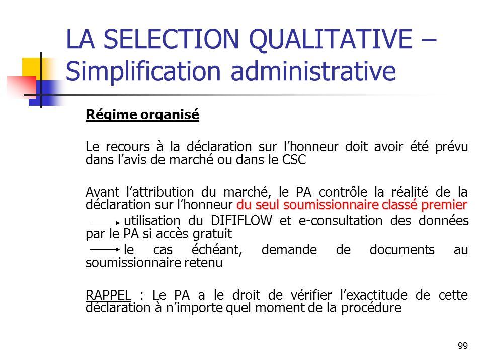 99 LA SELECTION QUALITATIVE – Simplification administrative Régime organisé Le recours à la déclaration sur lhonneur doit avoir été prévu dans lavis d
