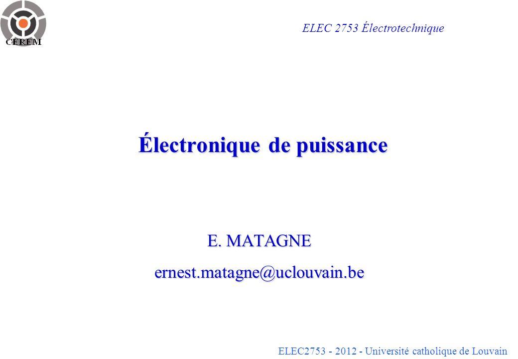 ELEC2753 - 2012 - Université catholique de Louvain Électronique de puissance E. MATAGNE ernest.matagne@uclouvain.be ELEC 2753 Électrotechnique