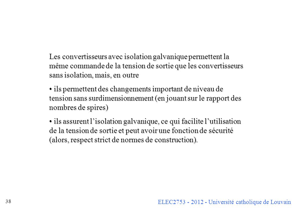 ELEC2753 - 2012 - Université catholique de Louvain 38 Les convertisseurs avec isolation galvanique permettent la même commande de la tension de sortie